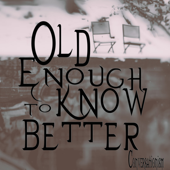 old enough to know better... by northy