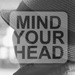 Mind your head by helenm2016